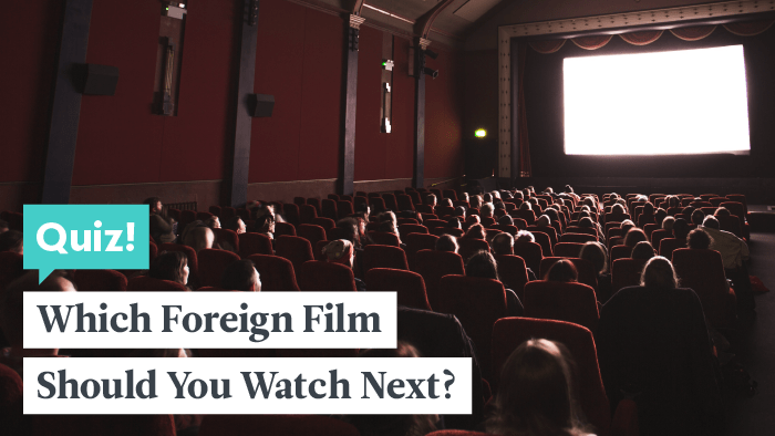 Quiz: Which Foreign Film Should You Watch Next?
