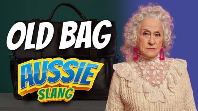 pete smissen, host of aussie english, australian slang, aussie slang, what is an old bag expression, an old bag meaning