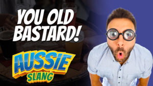 pete smissen, host of aussie english podcast, learn english with pete, australian slang, what is you old bastard, ya old bastard meaning, you old bastard definition, aussie slang, learn english online