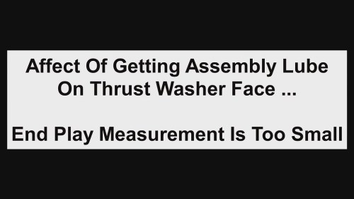 CLICK TO GO TO VIDEO: Invalid End Float Measurement From Getting Assembly Lube on Thrust Washer Face