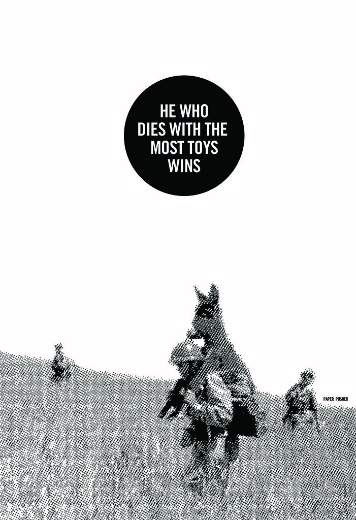 He Who Dies With The Most Toys Wins : Dithertone, Poster, Flickr