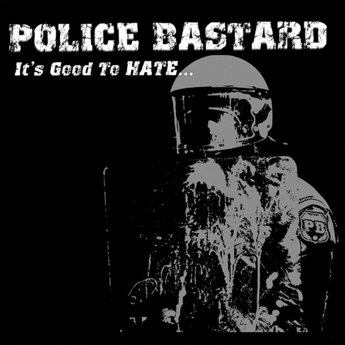 Police Bastard - It's Good To Hate 1600x1600