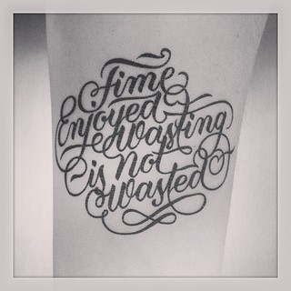 """""""Time enjoyed wasting is not wasted"""" Another great @tattly… 