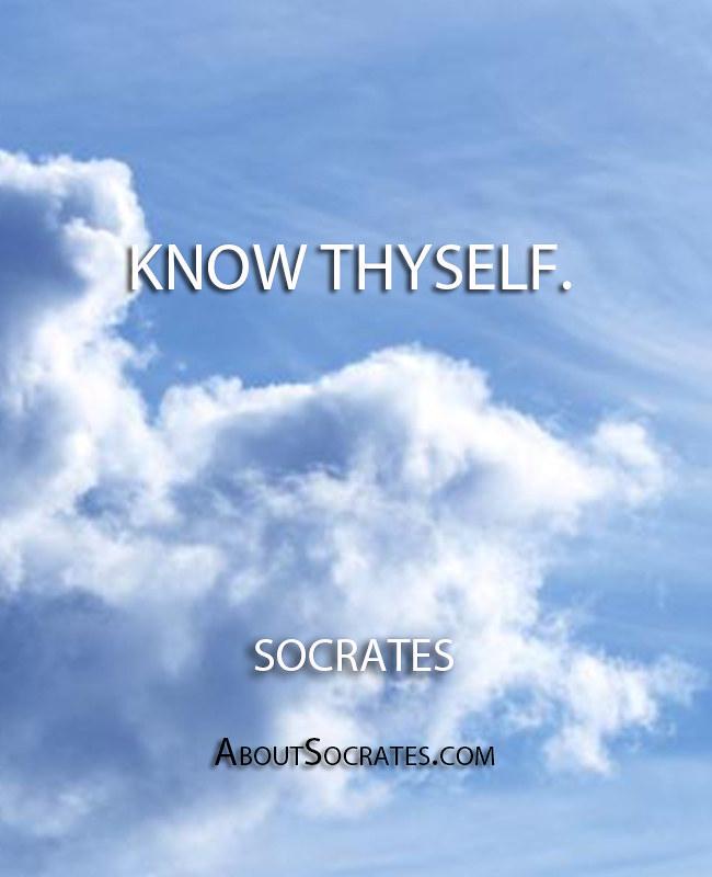 ''Know thyself.'' - Socrates