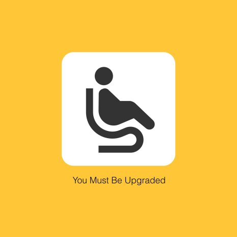 You Must Be Upgraded
