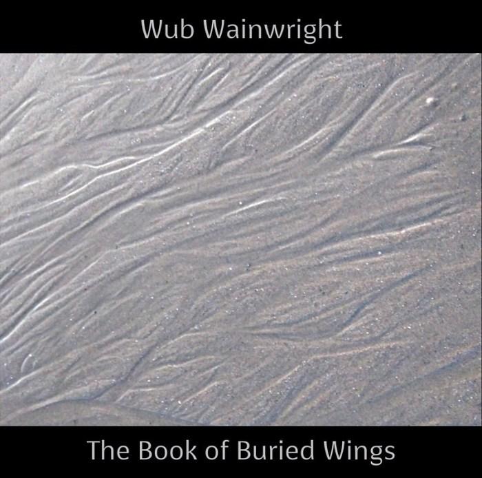 Wub Wainwright - The Book of Buried Wings