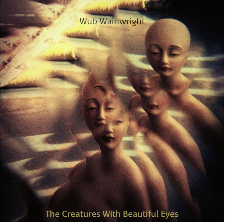 Wub Wainwright - The Creatures with Beautiful Eyes (2005)