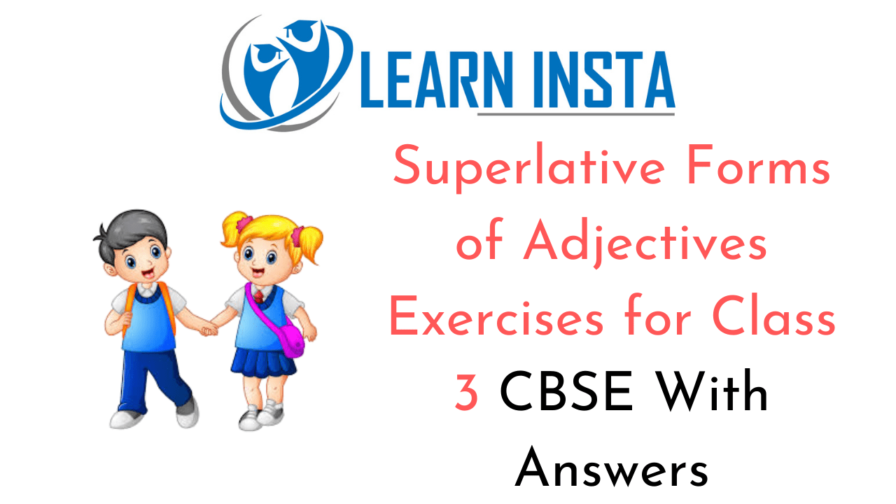Superlative Forms of Adjectives Exercises for Class 3 CBSE with Answers