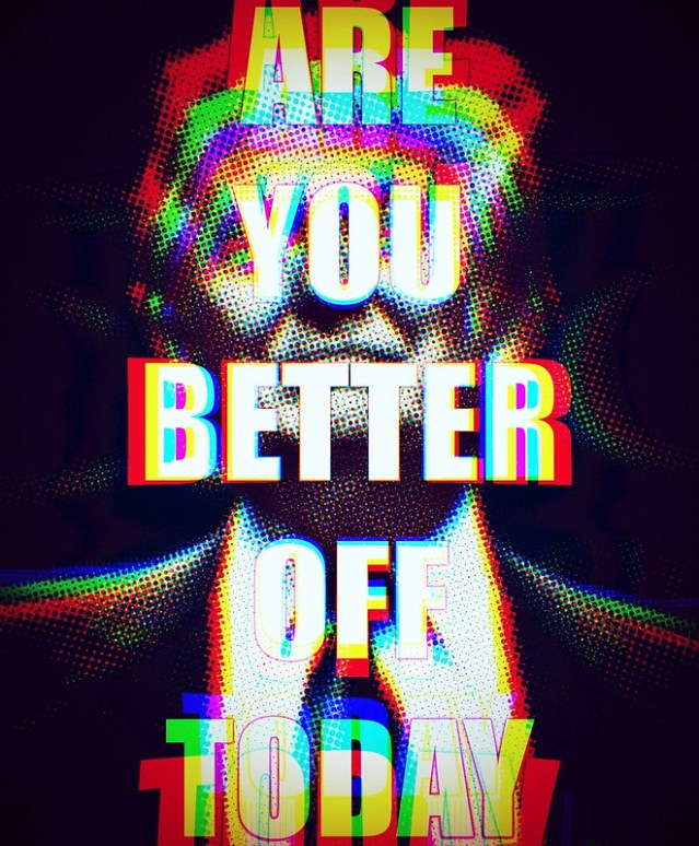 "A picture of Donald Trump with the words ""Are you better off today"" superimposed over him."