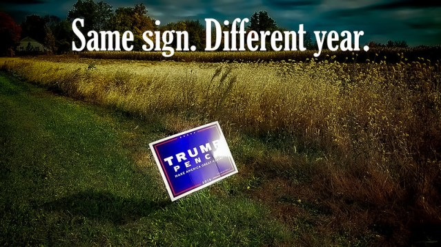 A picture of a Trump/Pence sign, with the notation by me: Same sign. Different year.
