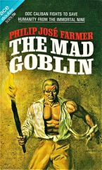 THE MAD GOBLIN by Philip Jose Farmer. Ace Double 1970 (b/w Lord of the Trees by Philip Jose Farmer). 130 pages. Cover by Gray Morrow.