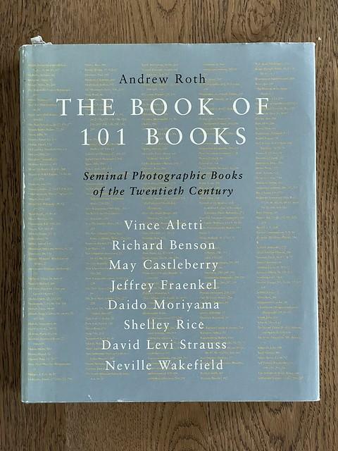 The Book of 101 Books: Seminal Photographic Books of the Twentieth Century by Richard Benson, May Castleberry, Jeffrey Fraenkel