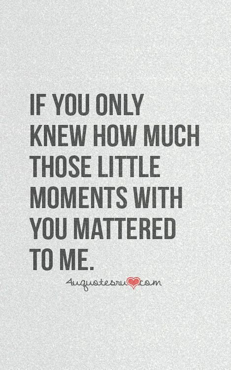 If Only You Knew How Much I Love You : Quotes:, Those, Little, Moment…, Flickr