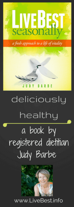 LiveBest Seasonally, a book about living with vitality. Healthy living by registered dietitian Judy Barbe www.LiveBest.info