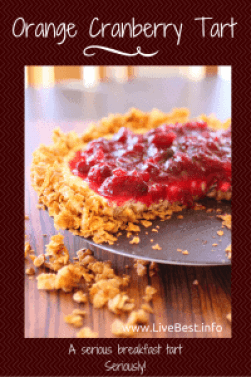 Orange Cranberry Tart recipe | Pie for breakfast? Yep! I wouldn't steer you wrong at the breakfast table. Yogurt, cereal, walnuts, eggs and fruit. It's almost too good to be true! Real food deliciously. www.LiveBest.info