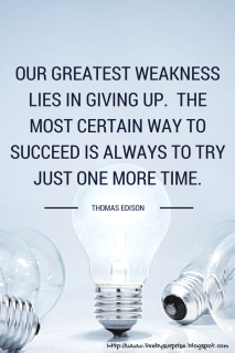 "Thomas Edison Quote ""Our greatest weakness lies in giving up.  The most certain way to succeed is always to try just one more time."""