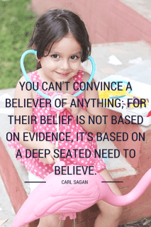 "You can't convince a believer of anything; for their belief is not based on evidence, it's based on a deep seated need to believe."" Carl Sagan quotes livebysurprise"