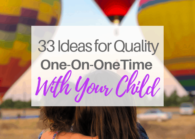 33 Ideas For Quality One-On-One Time With Your Child
