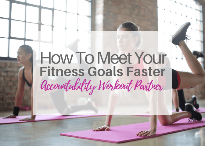 How To Meet Your Fitness Goals Faster-Accountability Workout Partner