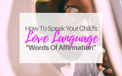 How To Speak Your Child's Love Language-Words Of Affirmation