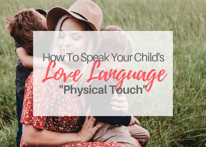 How To Speak Your Child's Love Language-Physical Touch
