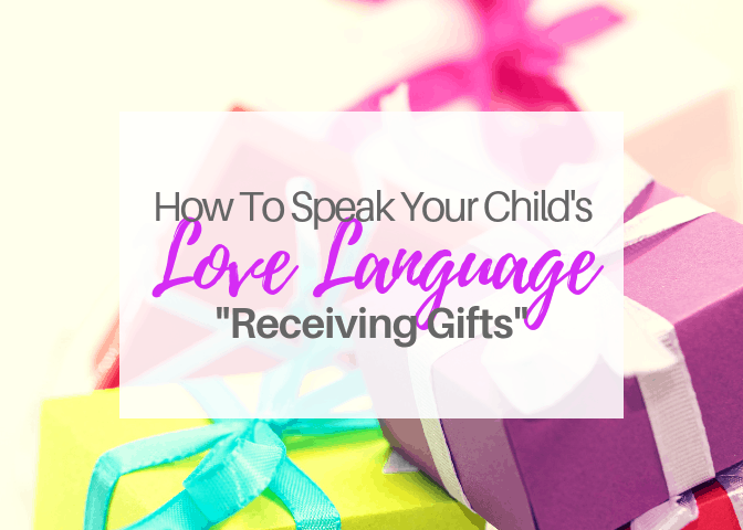 How To Speak Your Child's Love Language-Receiving Gifts