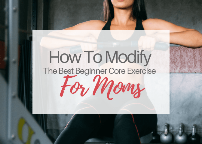 How To Modify The Best Beginner Core Exercise For Moms