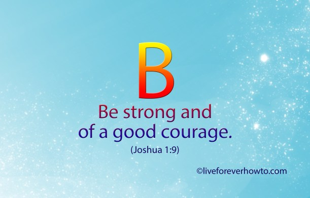 Joshua 1:9 Be strong and of a good courage