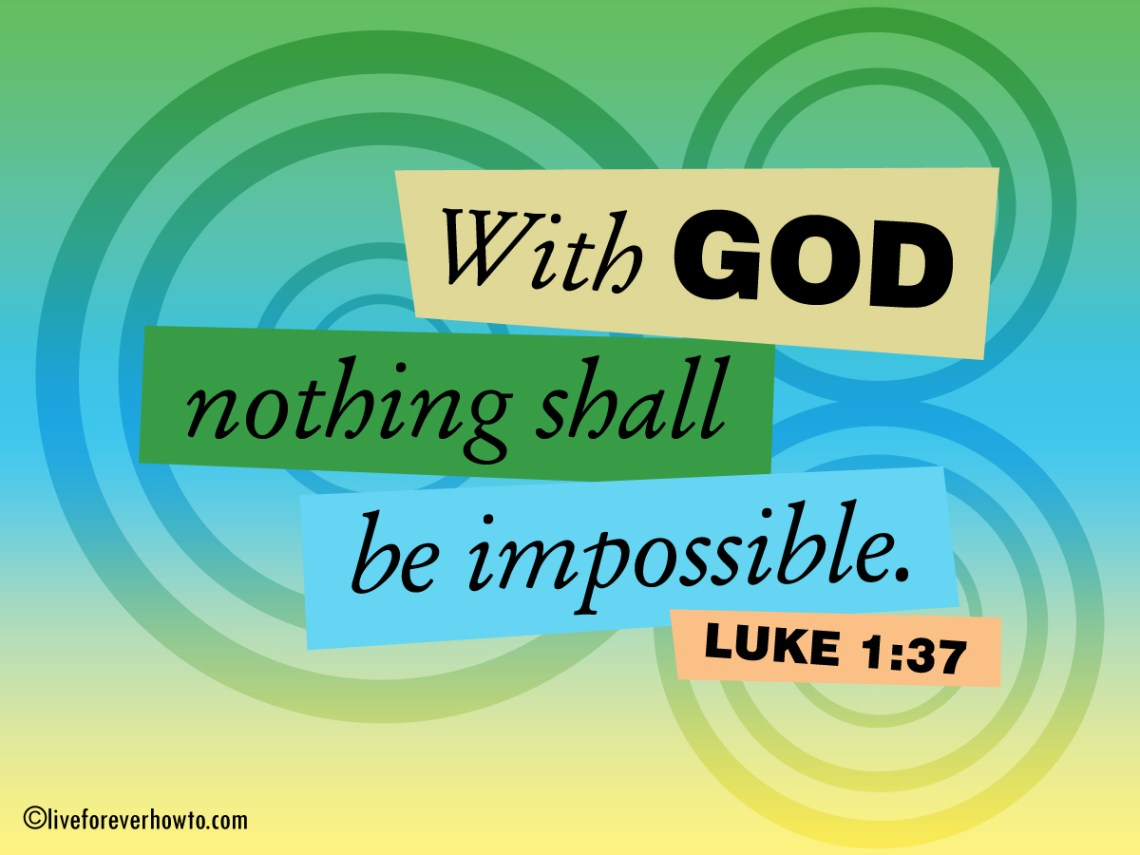 WITH GOD NOTHING SHALL BE IMPOSSIBLE LUKE 1:37