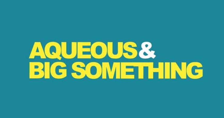 Aqueous Big Something