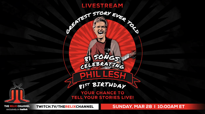greatest story ever told, phil lesh, phil lesh birthday, phil lesh birthday stream, phil lesh 81st birthday stream, Greatest Story Ever Told: 81 Songs To Celebrate Phil Lesh's 81st Birthday, FANS, twitch, The relix channel, the relix channel twitch
