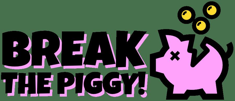 Break the Piggy.