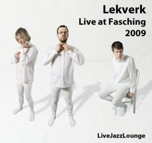 Lekverk – Live at Jazzklubb Fasching, Stockholm, April 2009