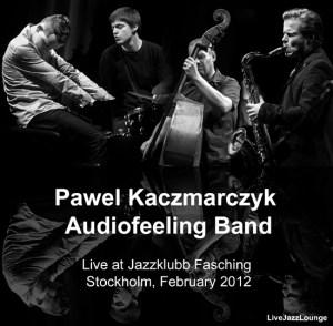 Pawel Kaczmarczyk Audiofeeling Band – Jazzklubb Fasching, Stockholm, February 2012