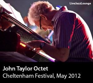 John Taylor Octet – Cheltenham Jazz Festival, May 2012