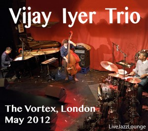 Vijay Iyer Trio – The Vortex, London, May 2012