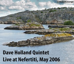 Dave Holland Quintet – Nefertiti, Gothenburg, Sweden, May 2006