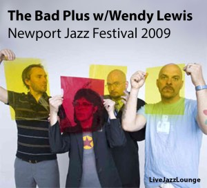 The Bad Plus with Wendy Lewis – Newport Jazz Festival, August 2009