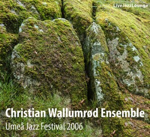 Christian Wallumrod Ensemble – Umea Jazz Festival, October 2006