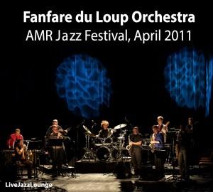 Fanfare du Loup Orchestra – AMR Jazz Festival, April 2011