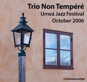 Trio Non Tempere – Umea Jazz Festival, October 2006