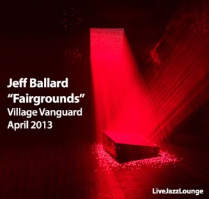 "Jeff Ballard ""Fairgrounds"" – The Village Vanguard, April 2013"