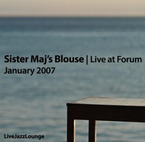 Sister Maj's Blouse – Live at Forum, January 2007