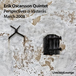 Erik Oscarsson Quintet – Perspectives @ Vesterås, March 2008
