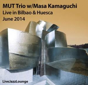 MUT Trio w/Masa Kamaguchi – Bilbao + Huesca, June 2014