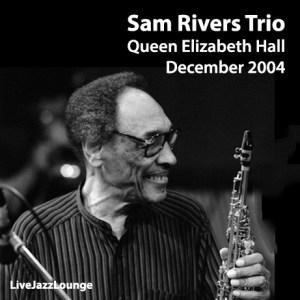 Sam Rivers Trio – Live at Queen Elizabeth Hall, November 2004