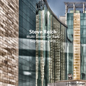 Off-Jazz: Steve Reich – Multi-Storey Car Park, Peckham, London, September 2016