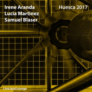 Irene Aranda, Lucia Martinez, Samuel Blaser – El Matadero, Huesca, March 2017