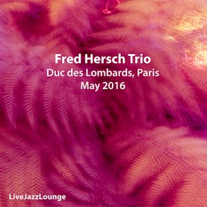 Fred Hersch Trio – Duc des Lombards, Paris, May 2016