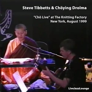 "Off-jazz: Steve Tibbetts & Chöying Drolma – ""Chö Live"", New York, August 1999"